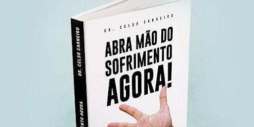 Lançamento do Livro e Palestra Gratuita: ABRA A MÃO DO SOFRIMENTO AGORA!