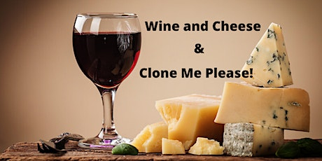 Wine, Cheese & Clone me Please! tickets