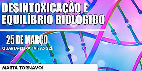 Desintoxicação e Equilíbrio Biológico - com Dra. Marta Tornavoi ingressos
