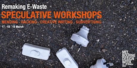 Remaking E-Waste Speculative Workshops tickets