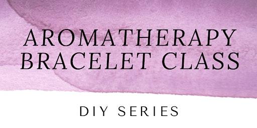 DIY Aromatherapy Bracelet Class - Midhurst Branch