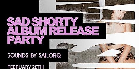 SAD SHORTY ALBUM RELEASE PARTY tickets
