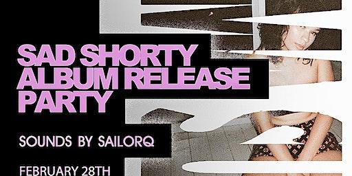 SAD SHORTY ALBUM RELEASE PARTY