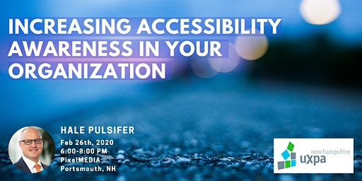 NH UXPA February Meeting: Increasing Accessibility Awareness in Your Organization