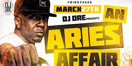 "DJ DRE PRESENTS ""LIFE IS GOOD"" AN ARIES AFFAIR! tickets"