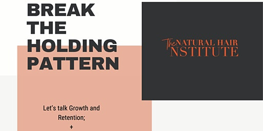 BREAK THE HOLDING PATTERN:  Let's Talk Hair Growth & Retention