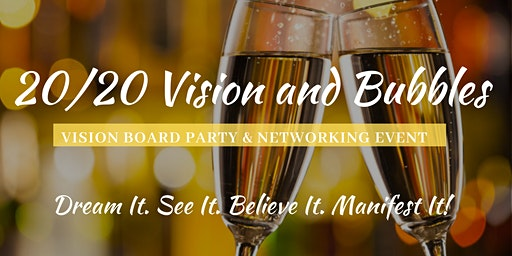 20/20 Vision and Bubbles Vision Board Party and Networking Event