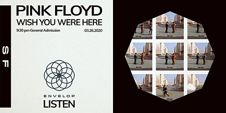 Pink Floyd - Wish You Were Here : LISTEN (9:30pm General Admission) tickets