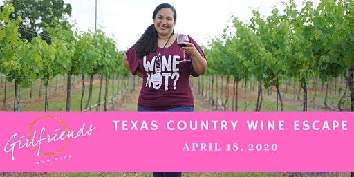 "Girlfriends Who Dine Presents              ""Texas Wine Country Escape"""