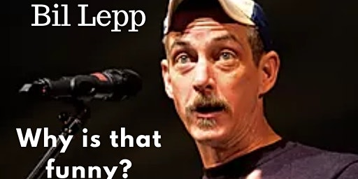 Bil Lepp ~ Humor Workshop: Why is that funny?