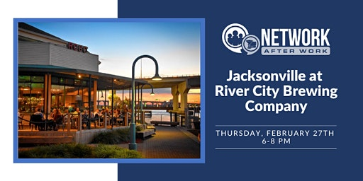 Network After Work Jacksonville at River City Brewing Company