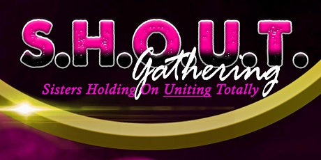 SHOUT Gathering - Sisters Holding On Uniting Totally tickets