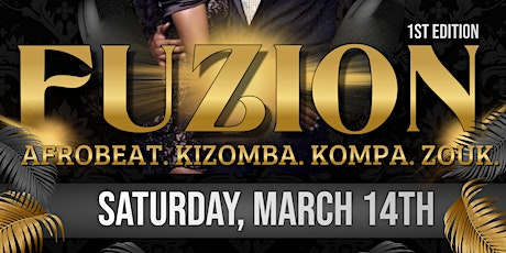 :: FUZION:: 1st EDITION::AfroBeat I Kizomba | Kompa I Zouk - Gold and Black tickets