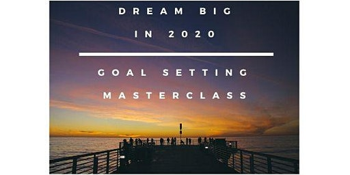 Make 2020 your best year ever - Goal setting MASTERCLASS