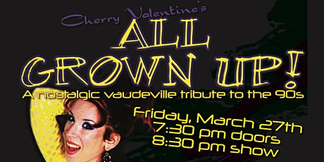 Cherry Valentine's All Grown Up: A nostalgic vaudeville tribute to the 90s tickets
