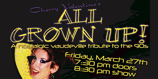 Cherry Valentine's All Grown Up: A nostalgic vaudeville tribute to the 90s