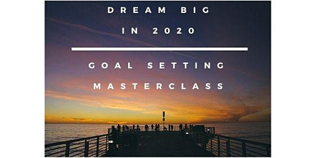Make 2020 your best year ever - Goal setting MASTERCLASS tickets