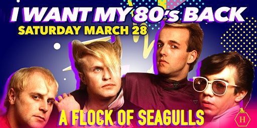 I Want My 80's Back w/A Flock Of Seagulls