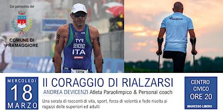 Il CORAGGIO DI RIALZARSI - ANDREA DEVICENZI Atleta Paraolimpico & Personal coach si racconta biglietti