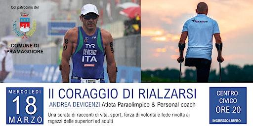 Il CORAGGIO DI RIALZARSI - ANDREA DEVICENZI Atleta Paraolimpico & Personal coach si racconta
