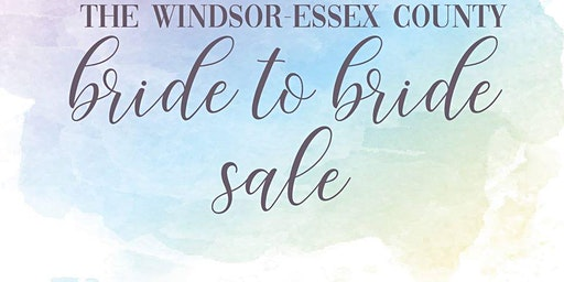 The Spring 2020 Windsor-Essex County Bride to Bride Sale