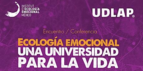 PUEBLA-Encuentro / Conferencia: Eco-Emocional: Una Universidad Para la Vida entradas
