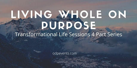 Living Whole On Purpose...... It begins with Forgiveness tickets