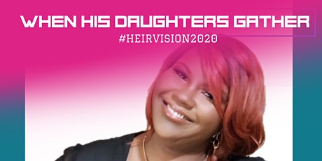 When His Daughters Gather  - 2020 Heir Vision tickets