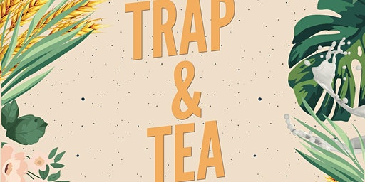 TRAP  & TEA Day Party