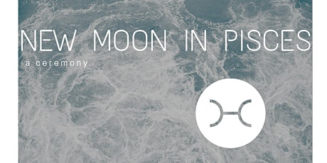 New Moon in Pisces | A Reiki Circle Ceremony tickets
