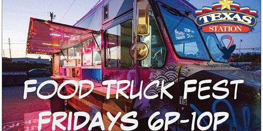 TEXAS STATION CASINO - FRIDAY NIGHTS FOOD TRUCK FEST - WEEKLY 6PM-10PM