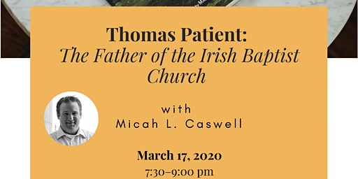 Thomas Patient: The Father of the Irish Baptist Church with Micah Caswell