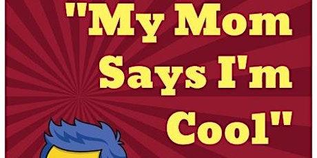 """My Mom Says I'm Cool"" Comedy #MMSICC tickets"