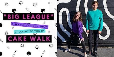 Cake Walk Presents: Big League! A Sketch Comedy Show tickets