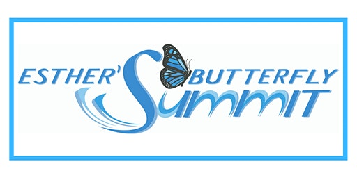 Esther's Butterfly Summit: A Transformational  Experience for Women