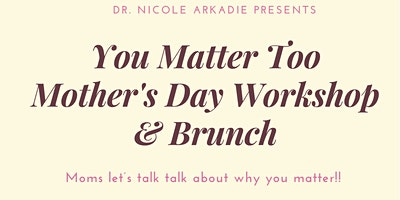You Matter Too Mother's Day Workshop & Brunch