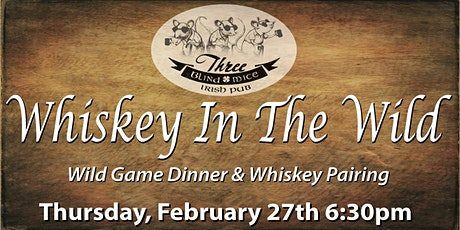 Whiskey In The Wild! 5 Course Wild Game Dinner & Whiskey Pairing. tickets