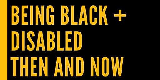 Being Black+Disabled, Then and Now Community Forum