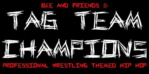 B&E and Friends 5: Tag Team Champions [The What's Up Lounge]