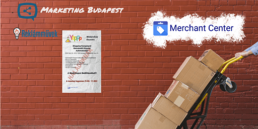 Google Shopping és a Merchant Center - Meetup + Workshop - Webáruház Tulajdonosoknak
