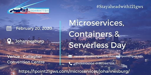 Microservices, Containers & Serverless Day  February 20, 2020  Johannesburg