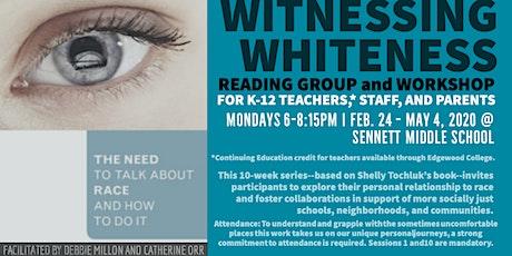 Witnessing Whiteness @ Sennett - Mondays 2/24 to 5/4: 6:00-8:15pm tickets