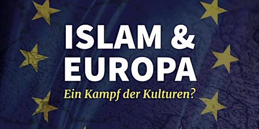 Islam & Europa - Ein Kampf der Kulturen