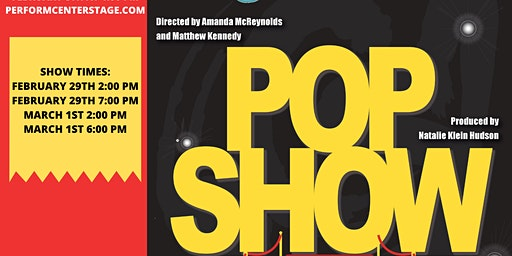 SATURDAY, FEBRUARY 29, 7:00PM - POP SHOW 2020 - Our Spring Variety Show