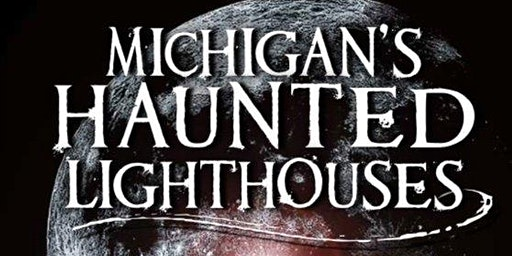 Michigan's Haunted Lighthouses (Lecture) #2