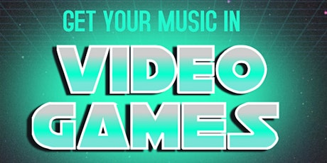 Get Your Music In Video Games 2020 (Discussion, Pitch & Listening Session)  tickets