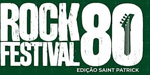ROCK 80 FESTIVAL St. Patricks - Shopping Itaipú (20 a 22 de março).