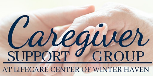 Caregiver Support Group - Winter Haven, Life Care Center of Winter Haven