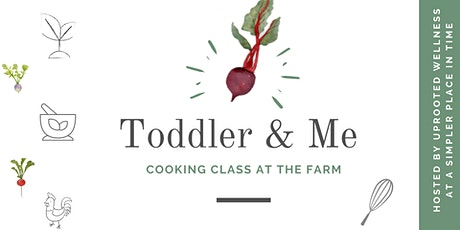 Toddler & Me Cooking Class At The Farm tickets