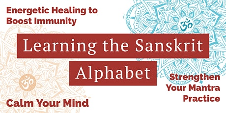 Learning the Sanskrit Alphabet / Mantra Practice and Energetic Immunity tickets